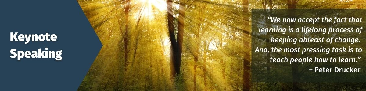 Keynote Speaking; Image of sunbeams shining through trees; Quote: We now accept the fact that learning is a lifelong process of keeping abreast of change. And, the most pressing task is to teach people how to learn - Peter Drucker